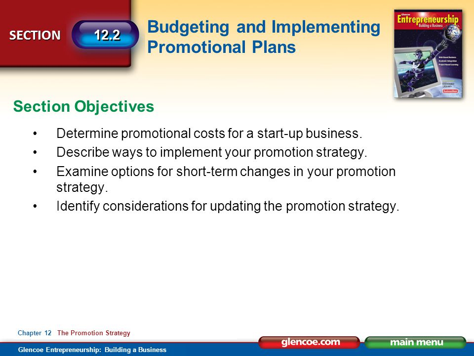 Budgeting and Implementing Promotional Plans Glencoe Entrepreneurship: Building a Business SECTION Chapter 12 The Promotion Strategy 12.2 Determine pr