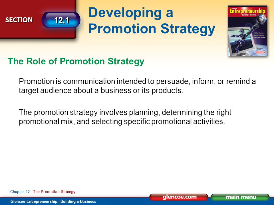 Glencoe Entrepreneurship: Building a Business Developing a Promotion Strategy SECTION 12.1 Chapter 12 The Promotion Strategy Promotion is communicatio