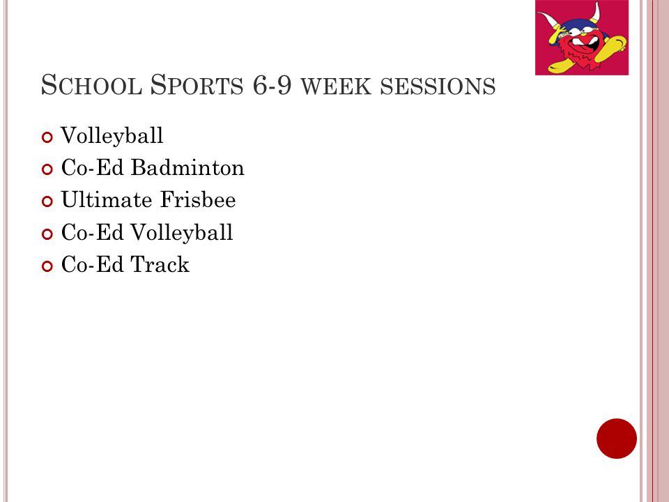 S CHOOL S PORTS 6-9 WEEK SESSIONS Volleyball Co-Ed Badminton Ultimate Frisbee Co-Ed Volleyball Co-Ed Track