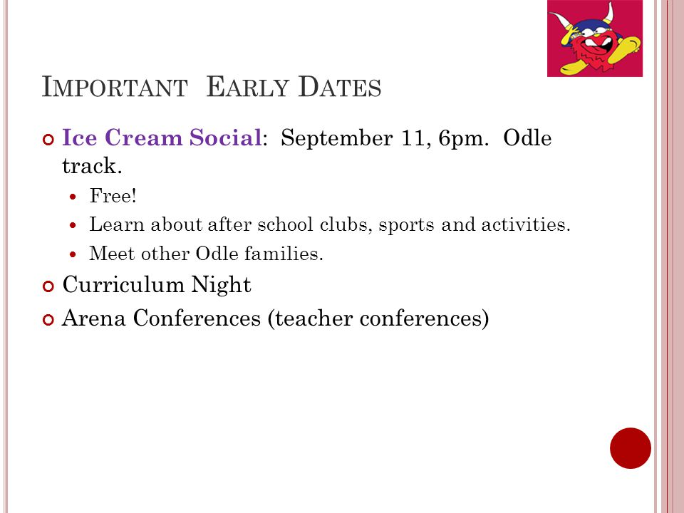 I MPORTANT E ARLY D ATES Ice Cream Social : September 11, 6pm. Odle track. Free! Learn about after school clubs, sports and activities. Meet other Odl