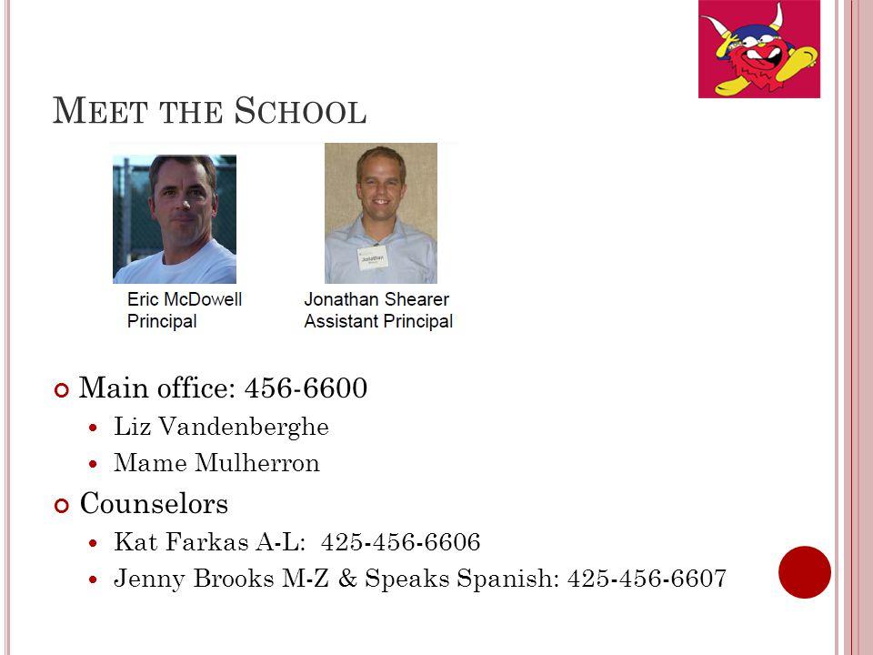 M EET THE S CHOOL Main office: 456-6600 Liz Vandenberghe Mame Mulherron Counselors Kat Farkas A-L: 425-456-6606 Jenny Brooks M-Z & Speaks Spanish: 425-456-6607
