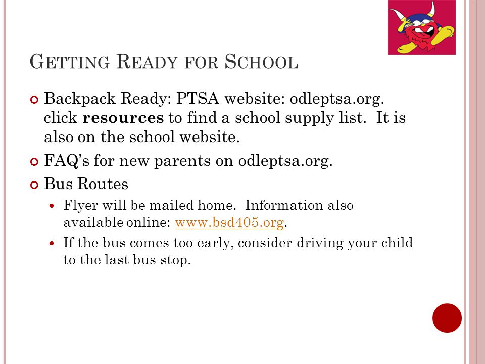 G ETTING R EADY FOR S CHOOL Backpack Ready: PTSA website: odleptsa.org. click resources to find a school supply list. It is also on the school website