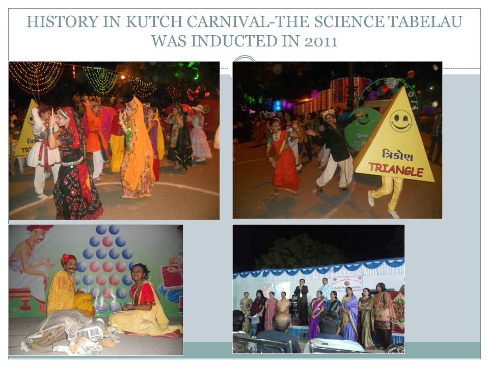 HISTORY IN KUTCH CARNIVAL-THE SCIENCE TABELAU WAS INDUCTED IN 2011