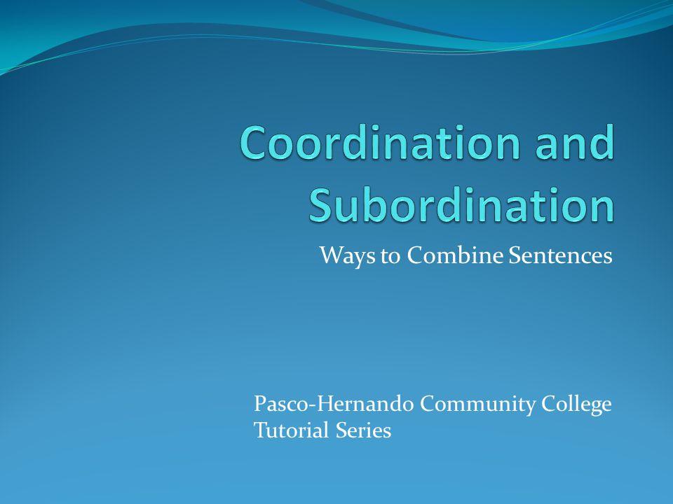 Ways to Combine Sentences Pasco-Hernando Community College Tutorial Series