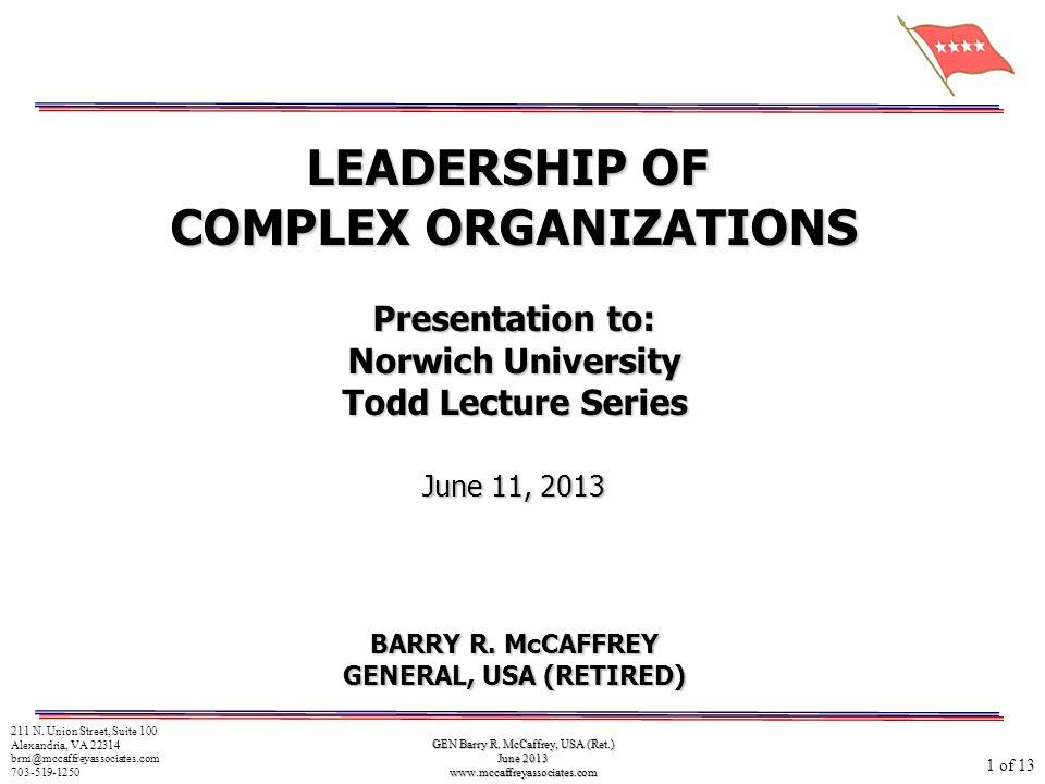 GEN Barry R. McCaffrey, USA (Ret.) June 2013 www.mccaffreyassociates.com LEADERSHIP OF COMPLEX ORGANIZATIONS Presentation to: Norwich University Todd