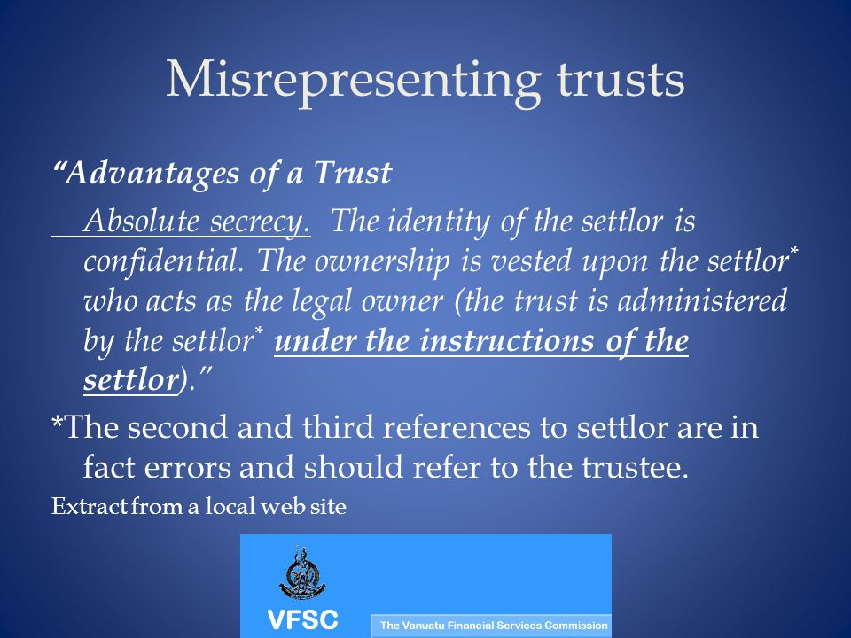 Misrepresenting trusts Advantages of a Trust Absolute secrecy.