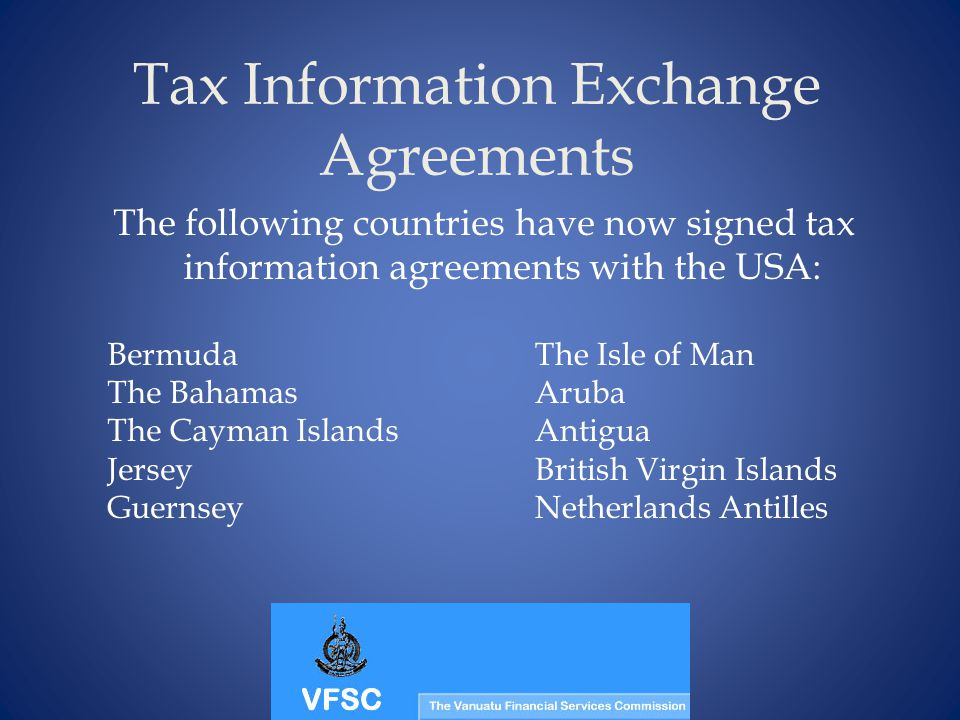Tax Information Exchange Agreements The following countries have now signed tax information agreements with the USA: Bermuda The Bahamas The Cayman Is