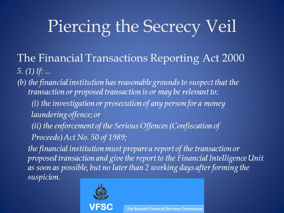 Piercing the Secrecy Veil The Financial Transactions Reporting Act 2000 5.