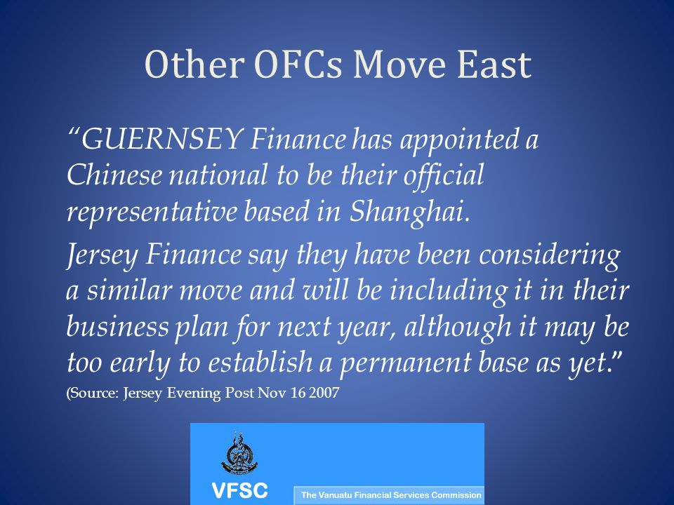 Other OFCs Move East GUERNSEY Finance has appointed a Chinese national to be their official representative based in Shanghai. Jersey Finance say they