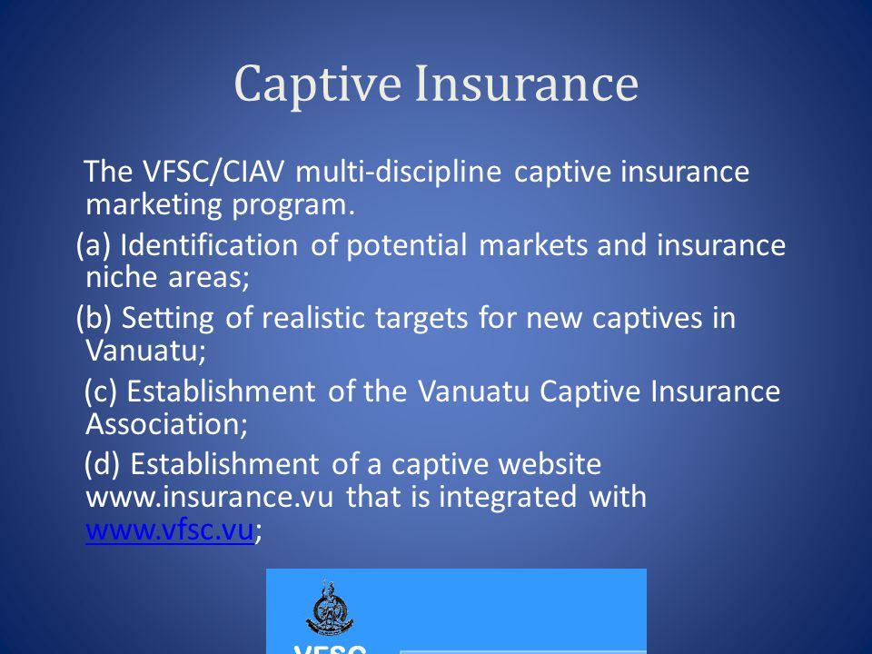 Captive Insurance The VFSC/CIAV multi-discipline captive insurance marketing program.