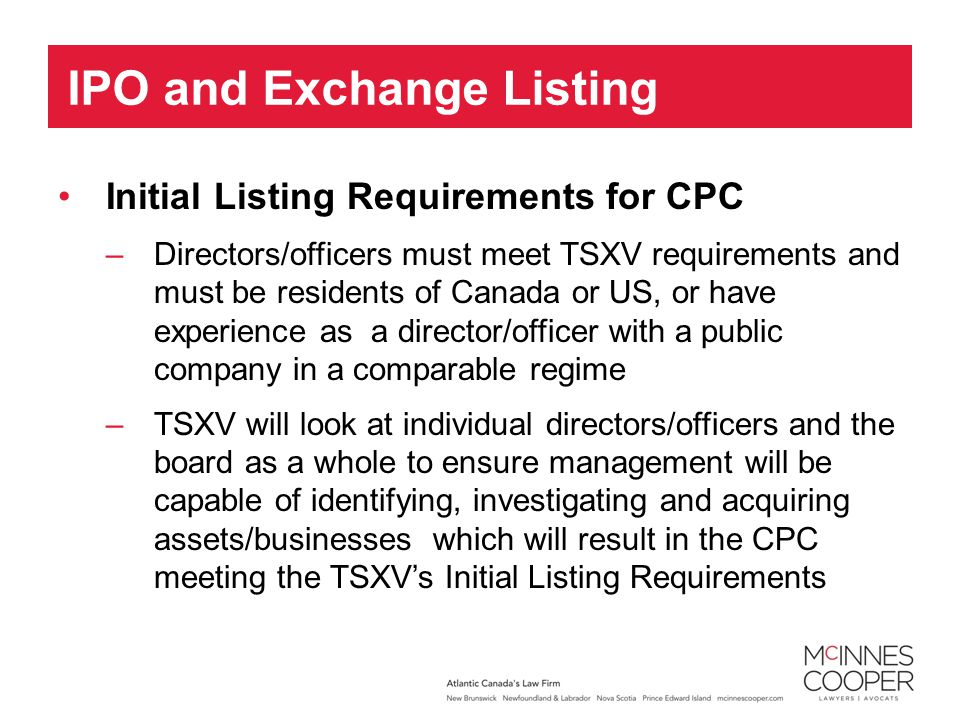 Initial Listing Requirements for CPC –Directors/officers must meet TSXV requirements and must be residents of Canada or US, or have experience as a di