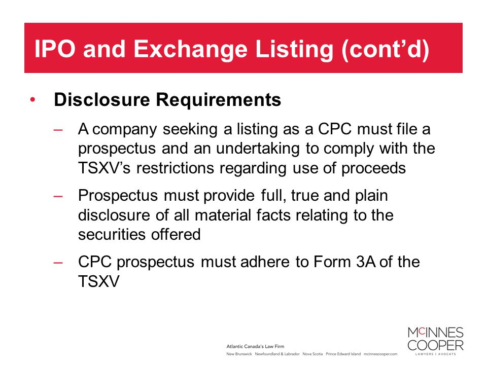 Disclosure Requirements –A company seeking a listing as a CPC must file a prospectus and an undertaking to comply with the TSXVs restrictions regardin