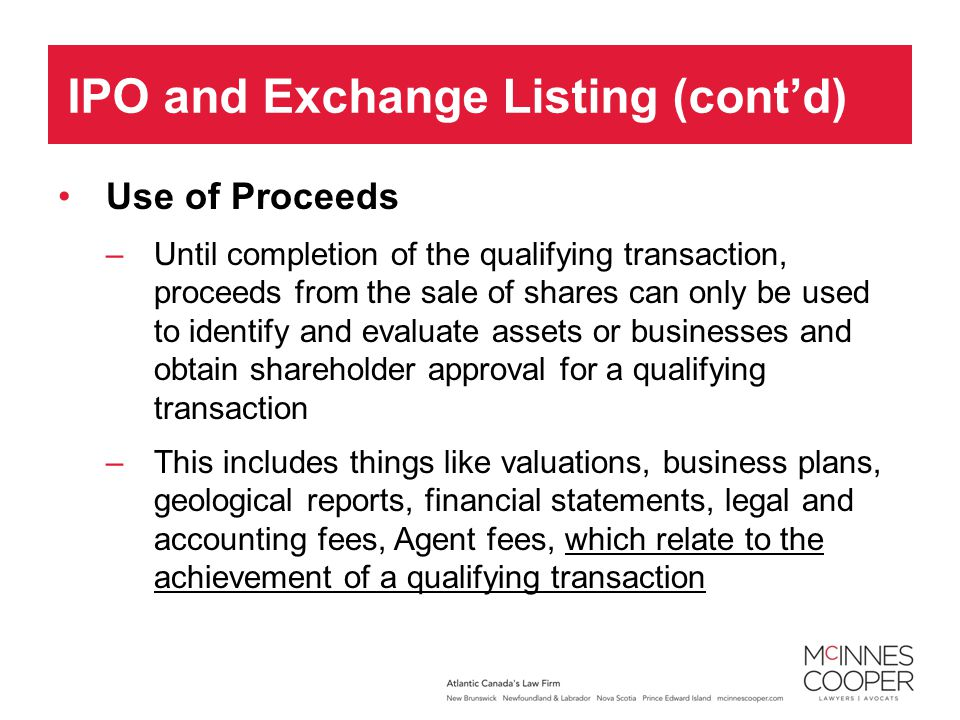 Use of Proceeds –Until completion of the qualifying transaction, proceeds from the sale of shares can only be used to identify and evaluate assets or