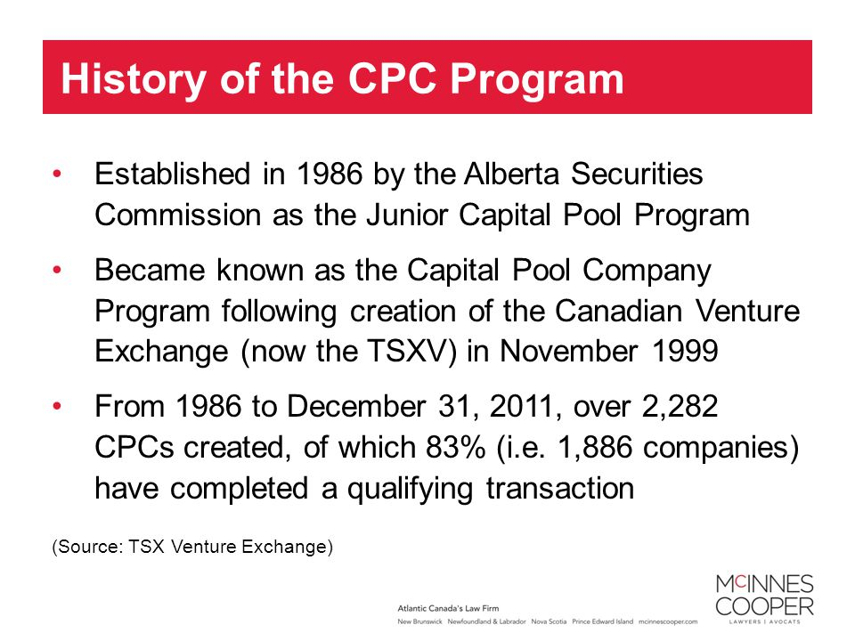 Established in 1986 by the Alberta Securities Commission as the Junior Capital Pool Program Became known as the Capital Pool Company Program following