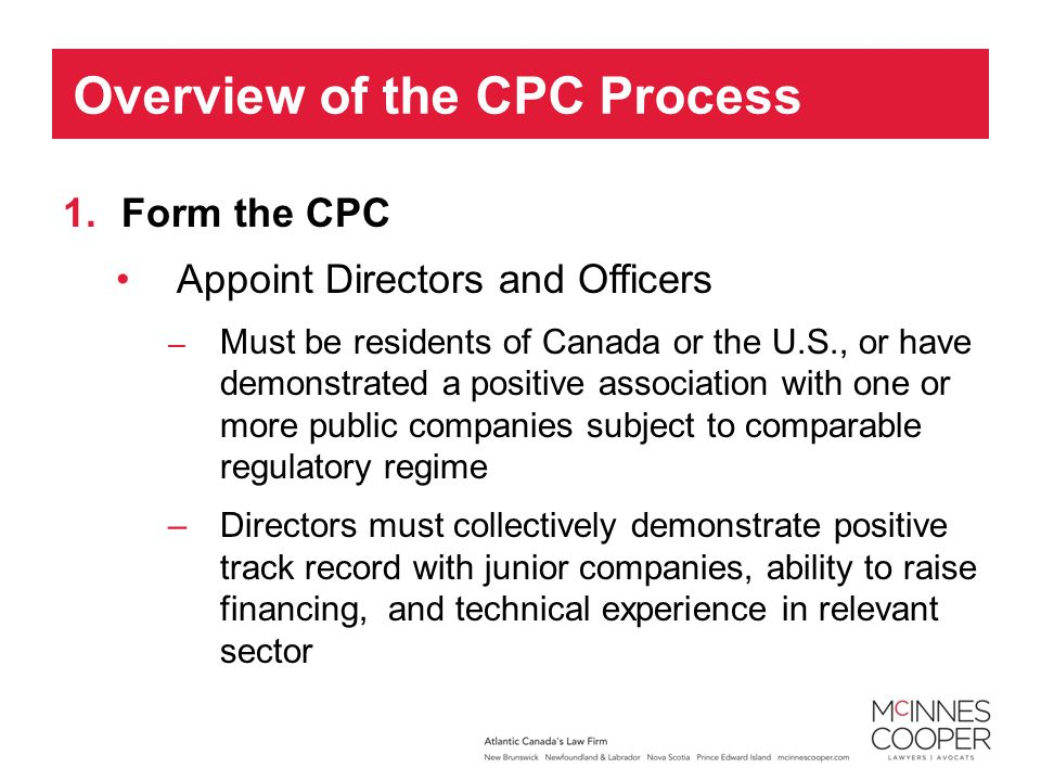 1.Form the CPC Appoint Directors and Officers – Must be residents of Canada or the U.S., or have demonstrated a positive association with one or more