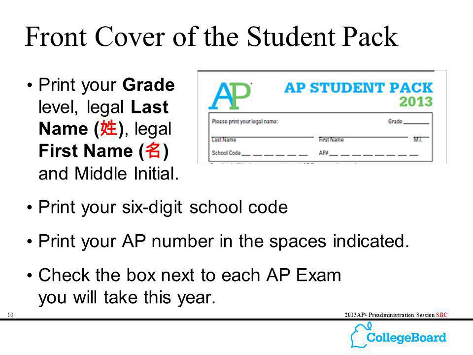 102013AP ® Preadministration Session SBC Front Cover of the Student Pack Print your Grade level, legal Last Name ( ), legal First Name ( ) and Middle