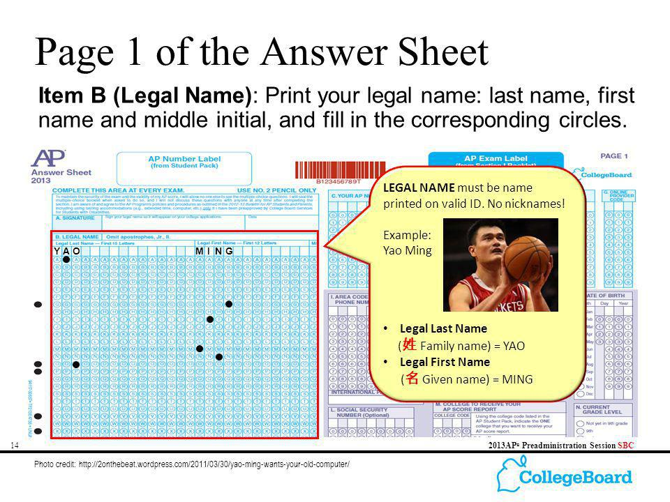 142013AP ® Preadministration Session SBC Page 1 of the Answer Sheet Item B (Legal Name): Print your legal name: last name, first name and middle initi