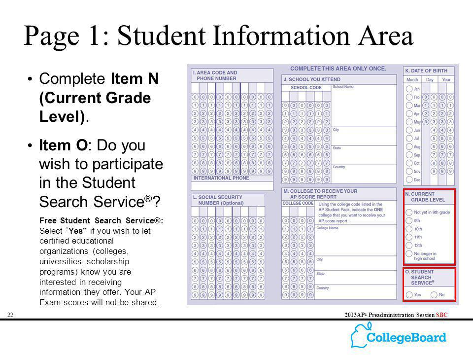 222013AP ® Preadministration Session SBC Page 1: Student Information Area Complete Item N (Current Grade Level). Item O: Do you wish to participate in