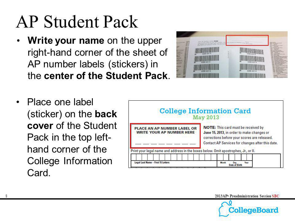 82013AP ® Preadministration Session SBC AP Student Pack Write your name on the upper right-hand corner of the sheet of AP number labels (stickers) in