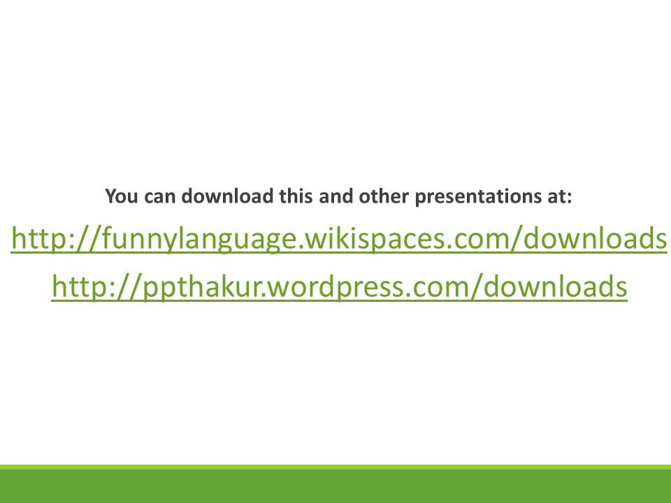 You can download this and other presentations at: http://funnylanguage.wikispaces.com/downloads http://ppthakur.wordpress.com/downloads