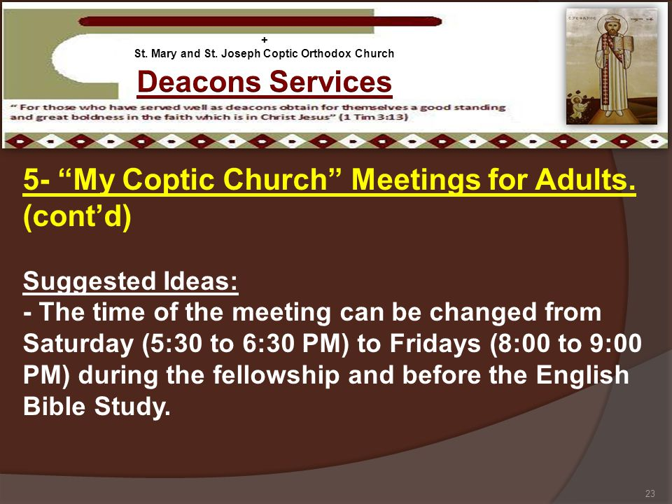 5- My Coptic Church Meetings for Adults. (contd) Suggested Ideas: - The time of the meeting can be changed from Saturday (5:30 to 6:30 PM) to Fridays