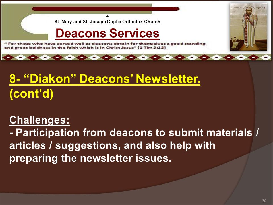 8- Diakon Deacons Newsletter. (contd) Challenges: - Participation from deacons to submit materials / articles / suggestions, and also help with prepar
