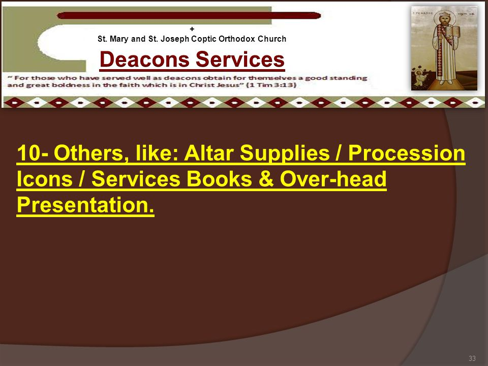 10- Others, like: Altar Supplies / Procession Icons / Services Books & Over-head Presentation. 33 + St. Mary and St. Joseph Coptic Orthodox Church