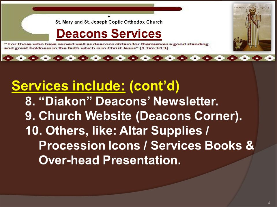 Services include: (contd) 8. Diakon Deacons Newsletter. 9. Church Website (Deacons Corner). 10. Others, like: Altar Supplies / Procession Icons / Serv