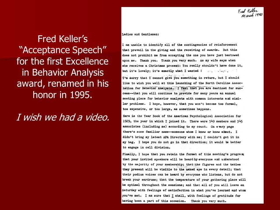 Fred Kellers Acceptance Speech for the first Excellence in Behavior Analysis award, renamed in his honor in 1995.