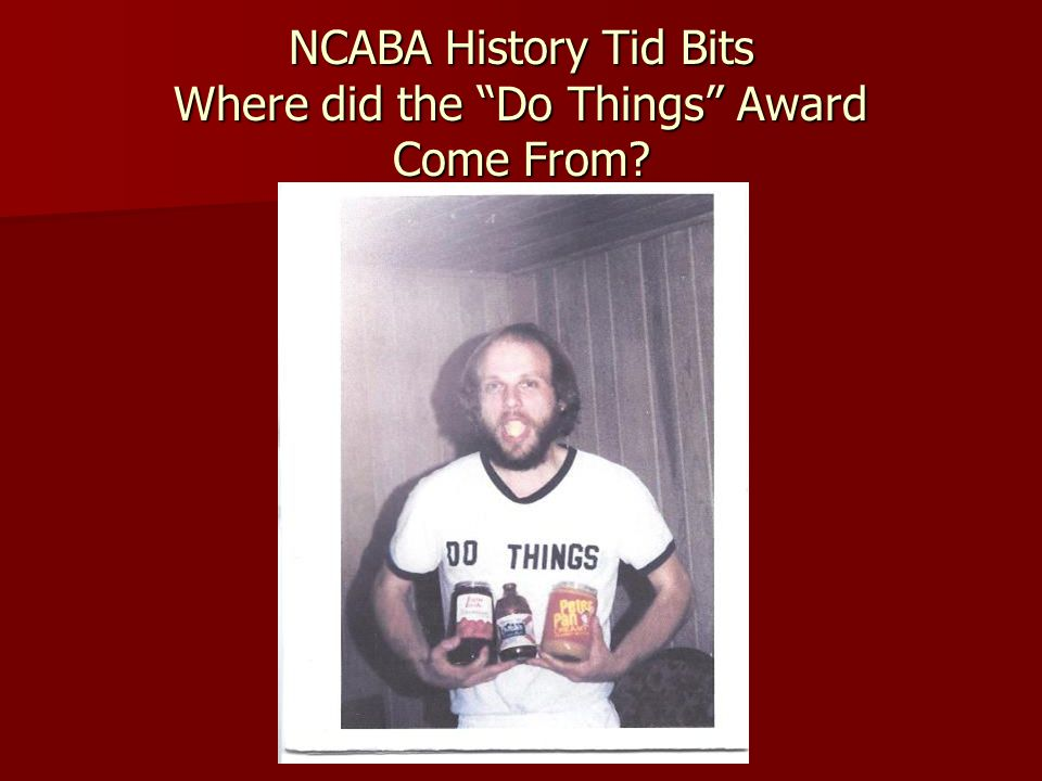 NCABA History Tid Bits Where did the Do Things Award Come From