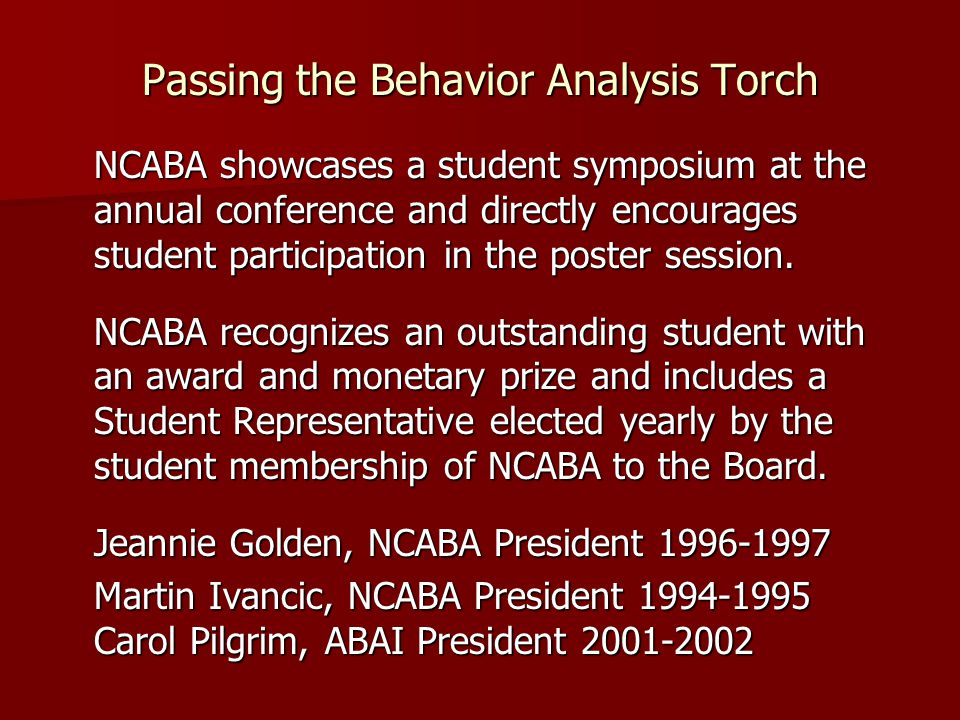 Passing the Behavior Analysis Torch NCABA showcases a student symposium at the annual conference and directly encourages student participation in the poster session.