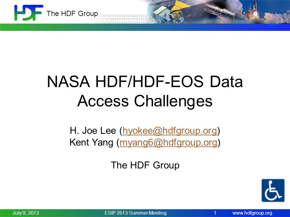 www.hdfgroup.org The HDF Group ESIP 2013 Summer Meeting1 NASA HDF/HDF-EOS Data Access Challenges H.