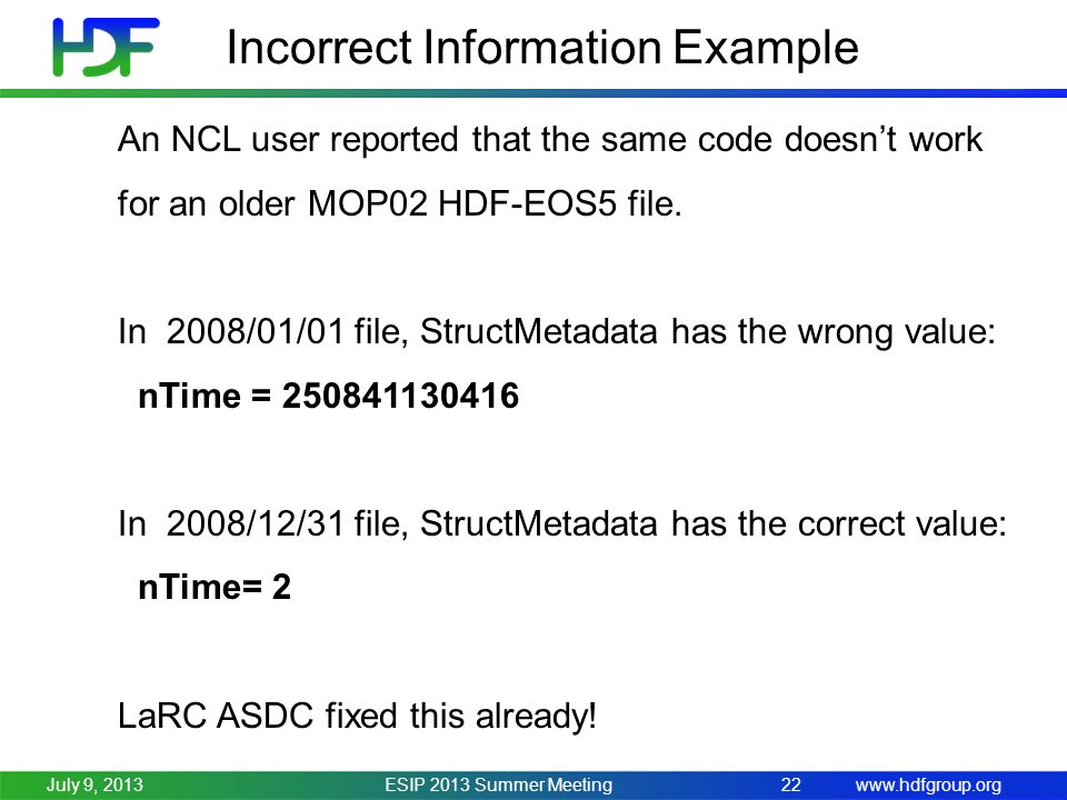 www.hdfgroup.org Incorrect Information Example ESIP 2013 Summer Meeting22July 9, 2013 An NCL user reported that the same code doesnt work for an older MOP02 HDF-EOS5 file.