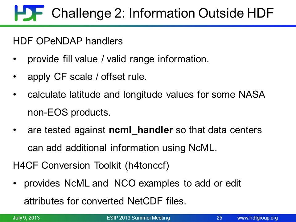 www.hdfgroup.org Challenge 2: Information Outside HDF ESIP 2013 Summer Meeting25July 9, 2013 HDF OPeNDAP handlers provide fill value / valid range information.
