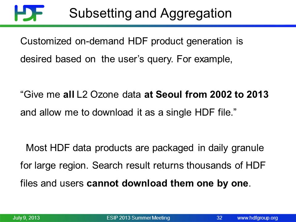 www.hdfgroup.org Subsetting and Aggregation ESIP 2013 Summer Meeting32July 9, 2013 Customized on-demand HDF product generation is desired based on the users query.