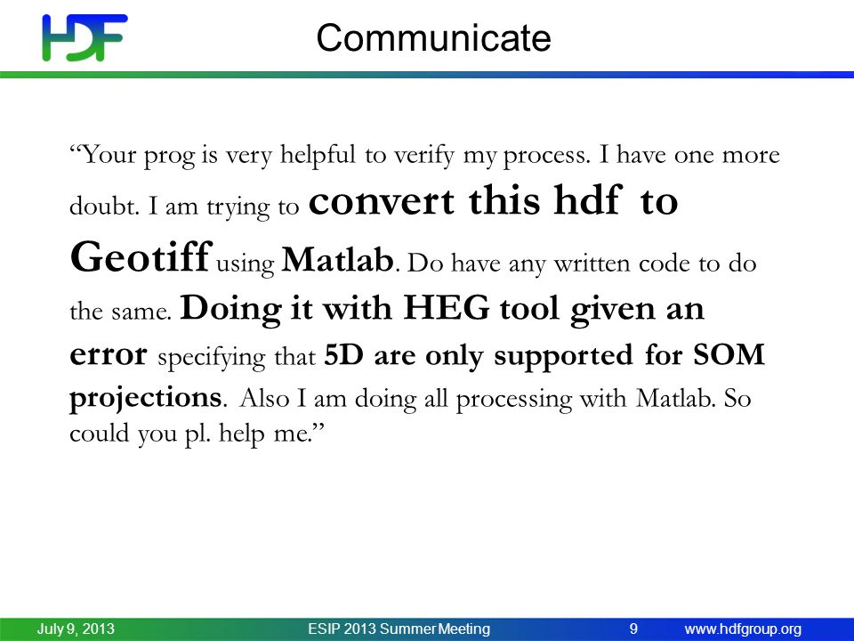 www.hdfgroup.org Communicate ESIP 2013 Summer Meeting9July 9, 2013 Your prog is very helpful to verify my process.