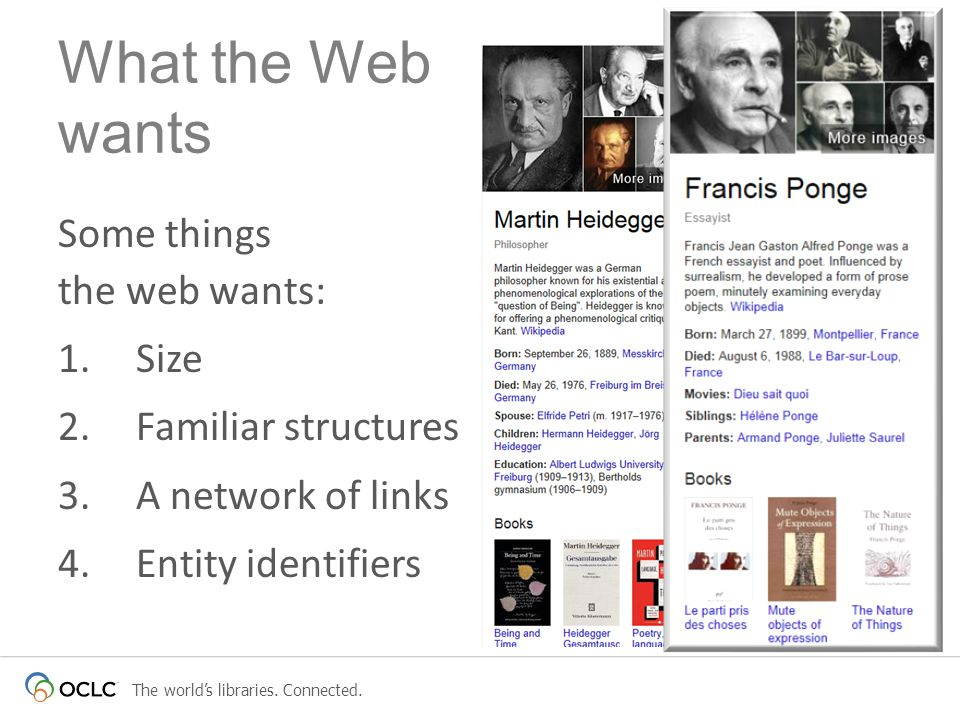 The worlds libraries. Connected. Some things the web wants: 1.Size 2.Familiar structures 3.A network of links 4.Entity identifiers What the Web wants