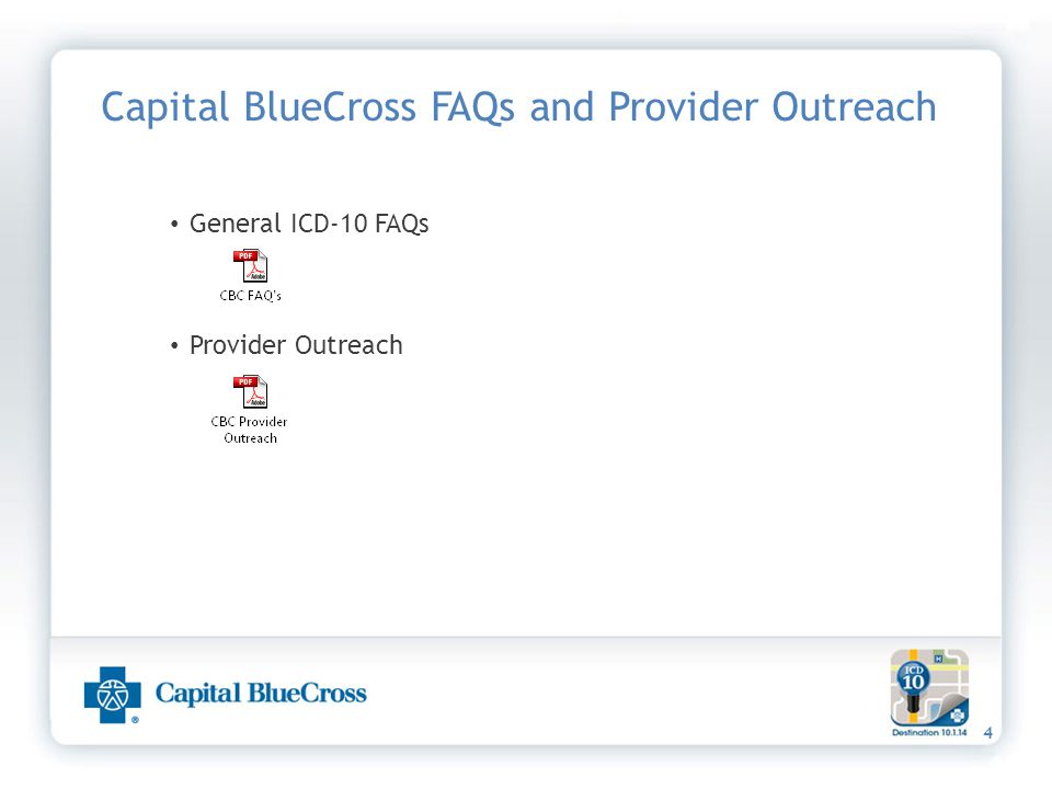 4 Capital BlueCross FAQs and Provider Outreach General ICD-10 FAQs Provider Outreach