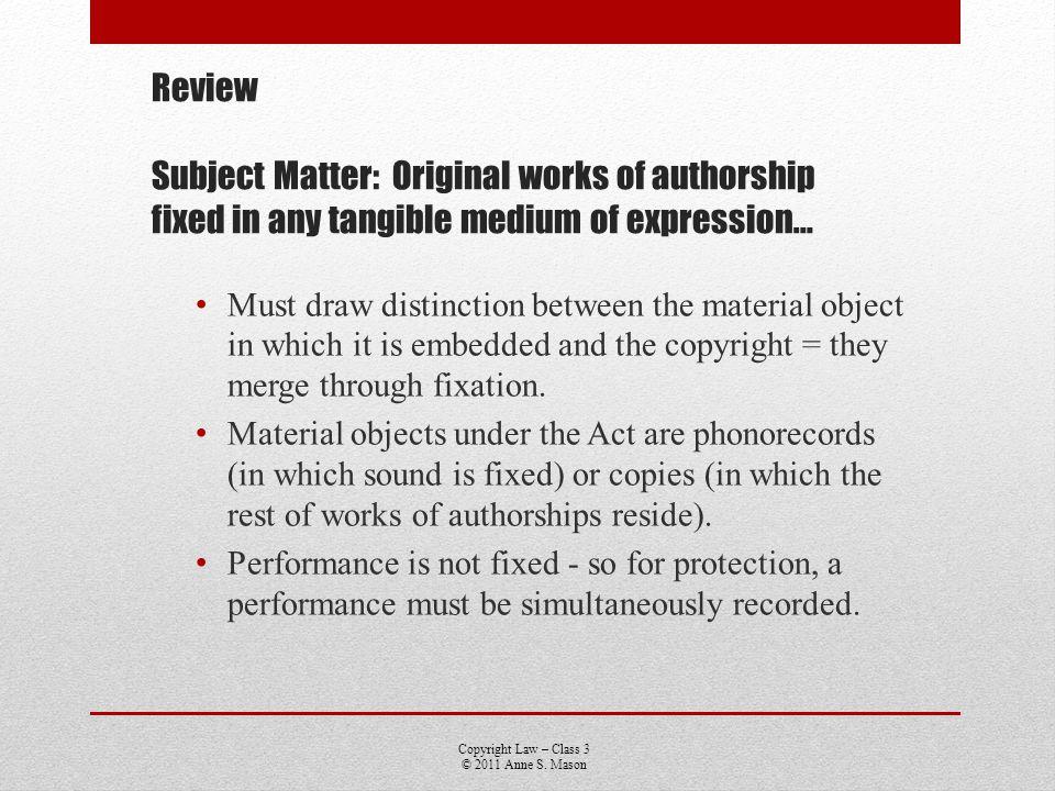 Copyright Law – Class 3 © 2011 Anne S.Mason Idea/Expression Dichotomy Cannot copyright idea.