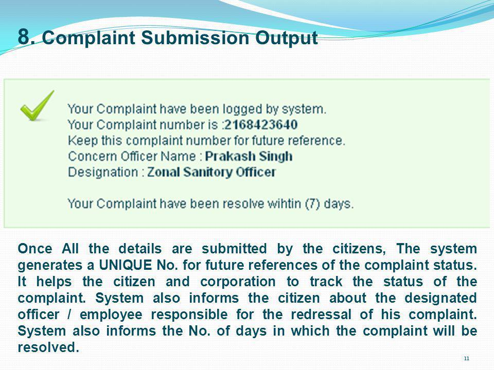 8. Complaint Submission Output Once All the details are submitted by the citizens, The system generates a UNIQUE No. for future references of the comp