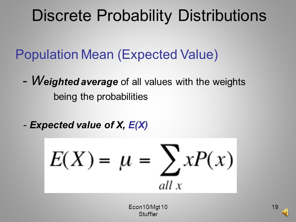 Econ10/Mgt 10 Stuffler 18 Discrete Probability Distributions A discrete probability distribution represents a population Example: Population of number