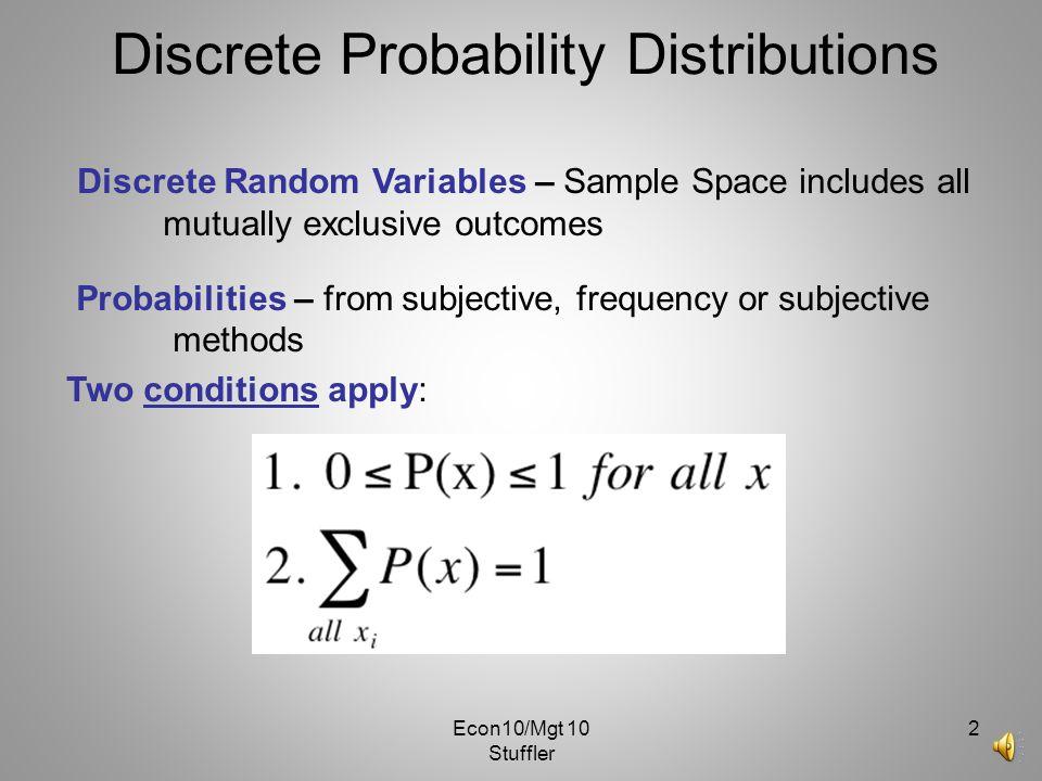 Econ10/Mgt 10 Stuffler 1 Discrete Random Variables Discrete Probability Distributions Binomial Distribution Poisson Distribution Hypergeometric Distri