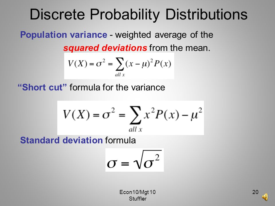 Econ10/Mgt 10 Stuffler 19 Discrete Probability Distributions Population Mean (Expected Value) - W eighted average of all values with the weights being