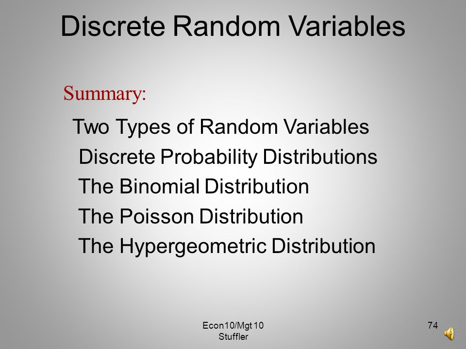 Econ10/Mgt 10 Stuffler 73 Discrete Probability WHICH DISTRIBUTION? The US Statistical Abstract of the US tracks many data items such as, the average n