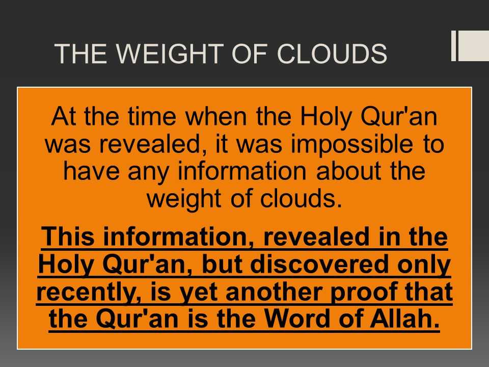 THE WEIGHT OF CLOUDS At the time when the Holy Qur an was revealed, it was impossible to have any information about the weight of clouds.