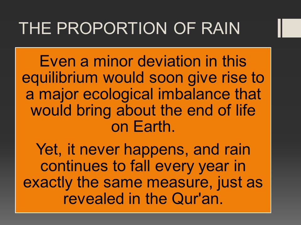 THE PROPORTION OF RAIN Even a minor deviation in this equilibrium would soon give rise to a major ecological imbalance that would bring about the end of life on Earth.