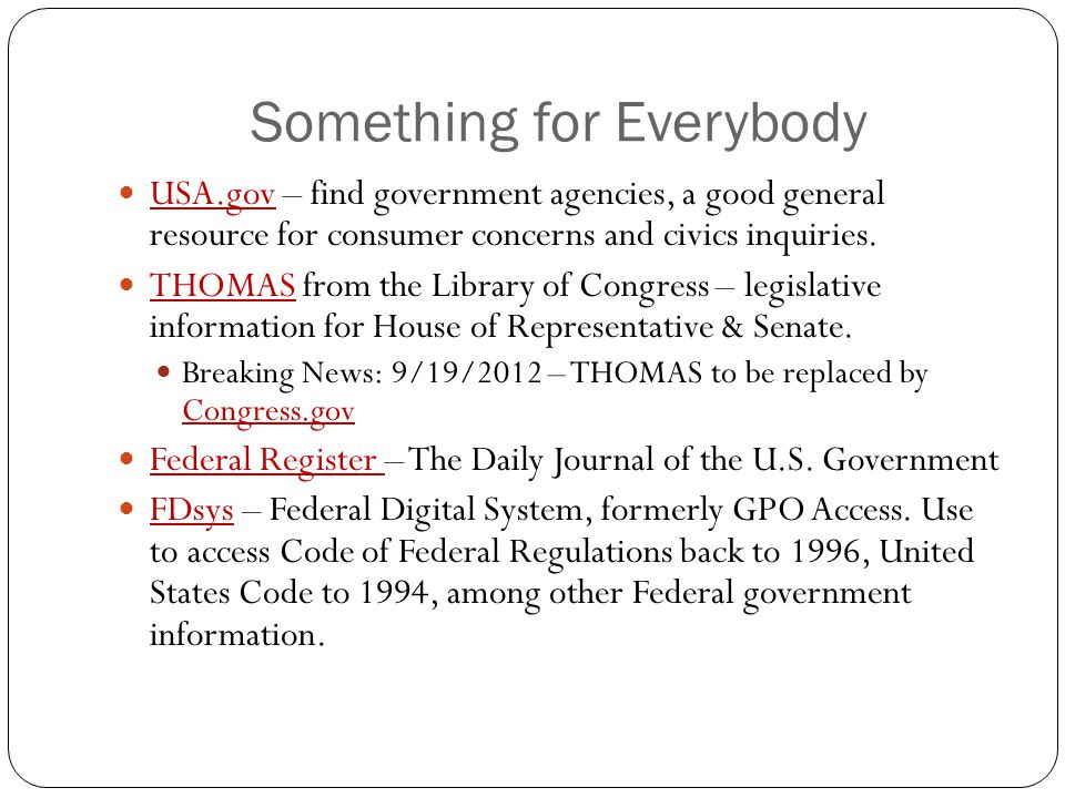 Something for Everybody USA.gov – find government agencies, a good general resource for consumer concerns and civics inquiries.