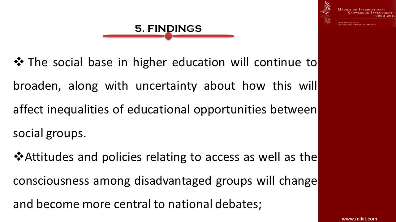 www.mikif.com 5. FINDINGS The social base in higher education will continue to broaden, along with uncertainty about how this will affect inequalities