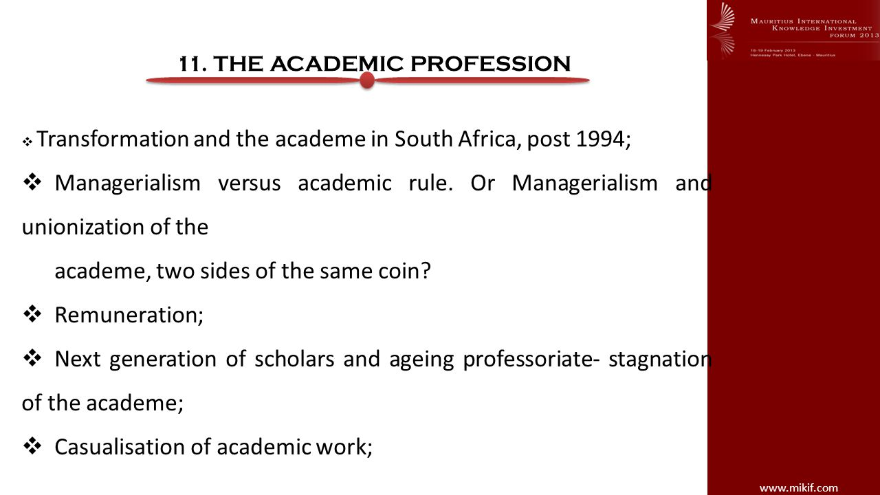 www.mikif.com 11. THE ACADEMIC PROFESSION Transformation and the academe in South Africa, post 1994; Managerialism versus academic rule. Or Managerial