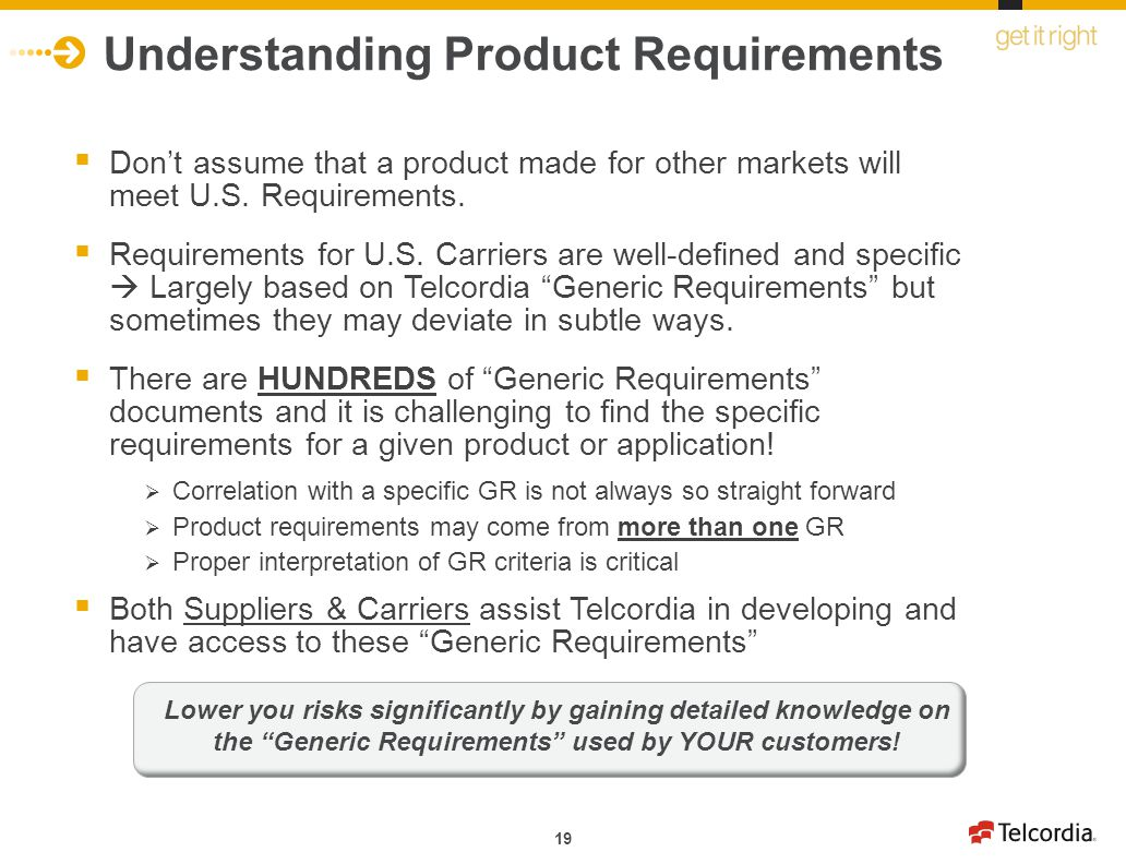 19 Understanding Product Requirements Dont assume that a product made for other markets will meet U.S. Requirements. Requirements for U.S. Carriers ar